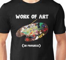 Work of Art ( In Progress)  Unisex T-Shirt