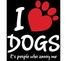 I Love Dogs It's People Who Annoy Me Photographic Print