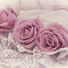 Happy Birthday Sis - Roses and Beaded Lace  by Sandra Foster