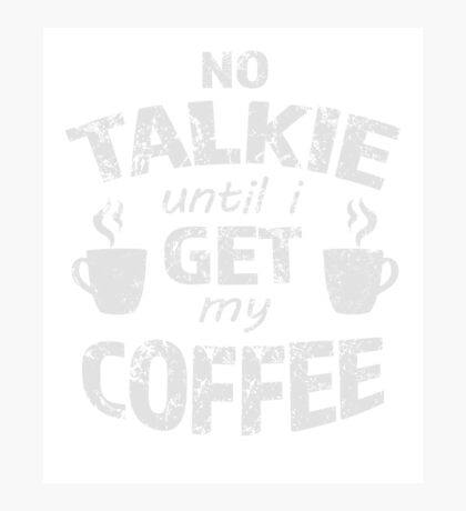 No Talkie Until I Get My Coffee Photographic Print
