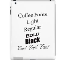 Coffee Fonts Yes! iPad Case/Skin