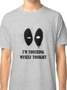 I'm Touching Myself Tonight Classic T-Shirt