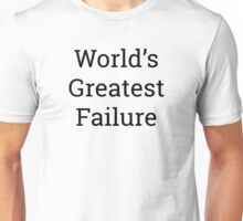 Worlds Greatest Failure Unisex T-Shirt