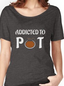Funny Addicted To Pot Coffee All You Need Is Coffee Women's Relaxed Fit T-Shirt