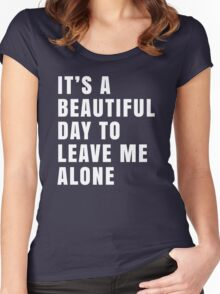 It's A Beautiful Day To Leave Me Alone Funny Graphic Women's Fitted Scoop T-Shirt