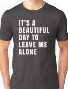 It's A Beautiful Day To Leave Me Alone Funny Graphic Unisex T-Shirt