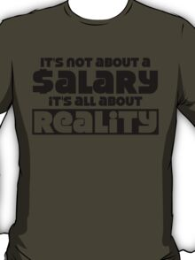 It's not about a salary it's all about reality T-Shirt