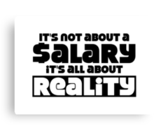 It's not about a salary it's all about reality Canvas Print