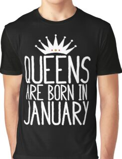Queens Are Born In January - Birthday Gift Graphic T-Shirt