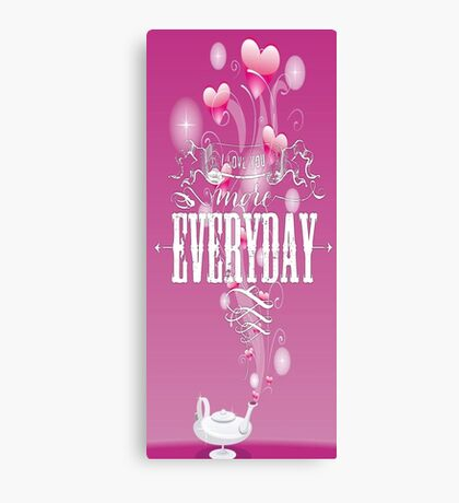 """I Love You More Everyday"" Canvas Print"