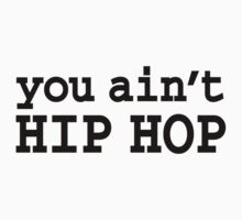you ain't HIP HOP by forgottentongue