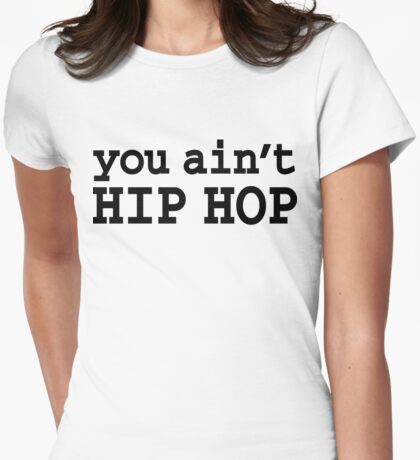 you ain't HIP HOP Womens Fitted T-Shirt