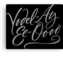 """Happy Yodelling Calligraphy  """"Yodel-Ay-Ee-Oooo""""  Brush Lettering Canvas Print"""