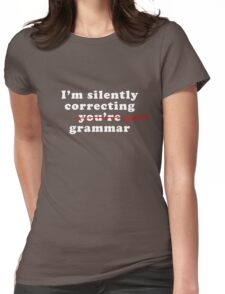 I'm Silently Correcting You're Your Grammar Funny Womens Fitted T-Shirt