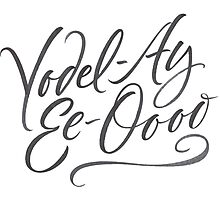 "Happy Yodelling Calligraphy  ""Yodel-Ay-Ee-Oooo""  Brush Lettering Photographic Print"