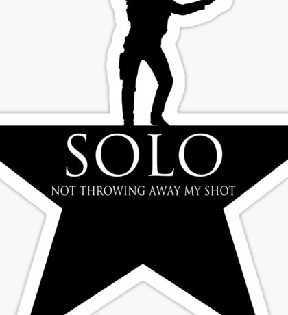 Solo, Not Throwing Away my Shot Sticker