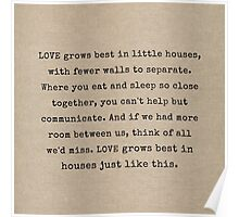 Love Grows Best In Little Houses Poster