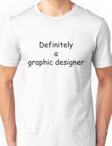 Definitely a Graphic Designer Unisex T-Shirt