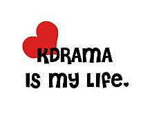 KDrama Is My Life. Photographic Print