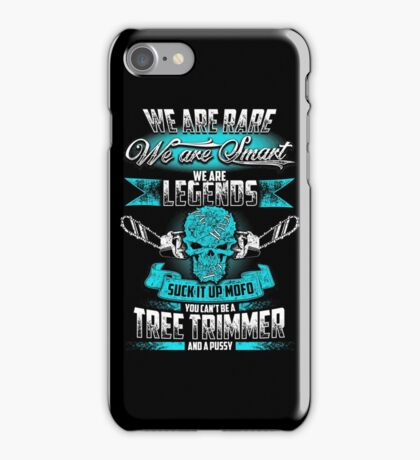 We are legends suck it up mofo you can't be a TREE TRIMMER and a pussy iPhone Case/Skin