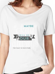 """Maybe """"Okay"""" Will Be Our """"Always"""" Women's Relaxed Fit T-Shirt"""