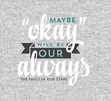 """Maybe """"Okay"""" Will Be Our """"Always"""" T-Shirt"""