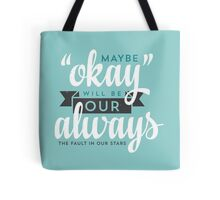 """Maybe """"Okay"""" Will Be Our """"Always"""" Tote Bag"""