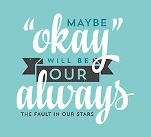 "Maybe ""Okay"" Will Be Our ""Always"" by laurenschroer"