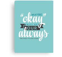 "Maybe ""Okay"" Will Be Our ""Always"" Canvas Print"