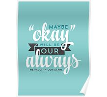 "Maybe ""Okay"" Will Be Our ""Always"" Poster"