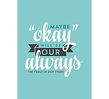 """Maybe """"Okay"""" Will Be Our """"Always"""" Photographic Print"""