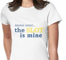 Move Over... The Slot is Mine Womens Fitted T-Shirt