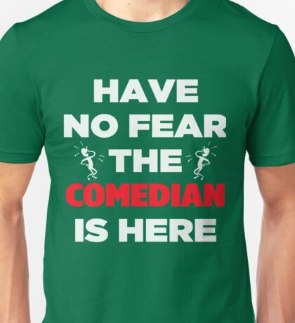 Have No Fear The Comedian  Unisex T-Shirt