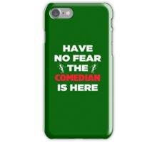 Have No Fear The Comedian  iPhone Case/Skin