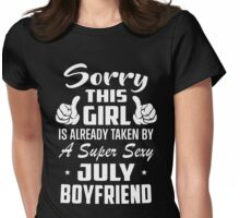 Sorry This Girl Is Already Taken By A Super Sexy July Boyfriend Womens Fitted T-Shirt