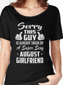 This Guy Is Taken By A Super Sexy August Girlfriend Women's Relaxed Fit T-Shirt