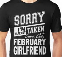 Sorry I'm Already Taken By A Super Sexy February Girlfriend Unisex T-Shirt