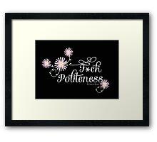 My Favorite Murder- F*ck Politeness (white text) Framed Print