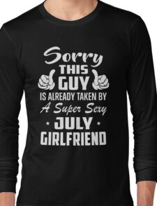 This Guy Is Taken By A Super Sexy July Girlfriend Long Sleeve T-Shirt