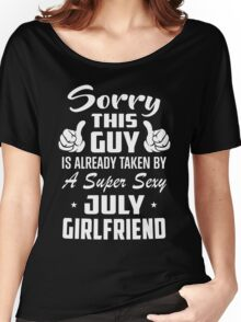 This Guy Is Taken By A Super Sexy July Girlfriend Women's Relaxed Fit T-Shirt