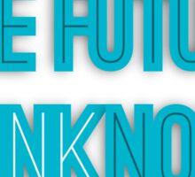 THE FUTURE IS unkNOWN Sticker