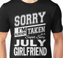 Sorry I'm Already Taken By A Super Sexy July Girlfriend Unisex T-Shirt