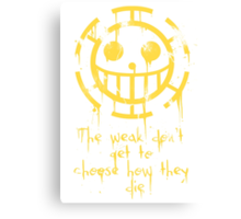 The Weak don't get to Choose... Canvas Print