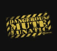 Dangerous Mute Lunatic T-Shirt