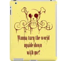 Wanna turn the world upside down with me? iPad Case/Skin