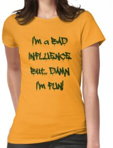 Im a bad influence Womens Fitted T-Shirt