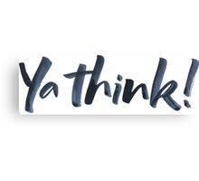 Ya think!  Bold Brush Hand Lettering Slogan, Urban Slang! Canvas Print