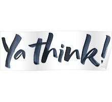 Ya think!  Bold Brush Lettering Slogan, Urban Slang! Poster