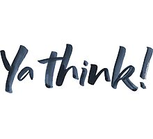 Ya think!  Bold Brush Hand Lettering Slogan, Urban Slang! Photographic Print