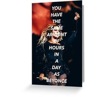 You Have The Same Amount Of Hours In A Day As Beyonce 2 Greeting Card